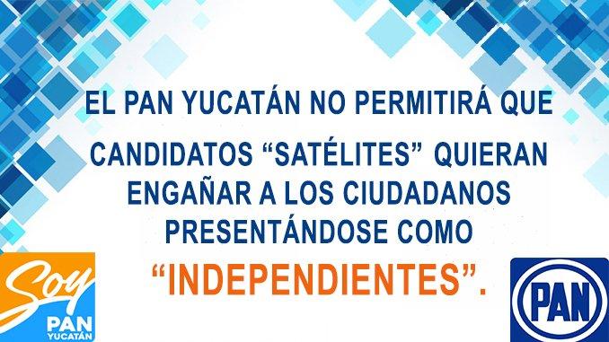 """EL PAN YUCATÁN NO PERMITIRÁ QUE CANDIDATOS """"SATÉLITES"""" QUIERAN ENGAÑAR A LOS CIUDADANOS PRESENTÁNDOSE COMO """"INDEPENDIENTES""""."""